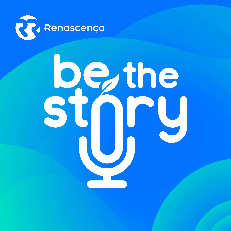 Be The Story – por Jerónimo Martins e Renascença