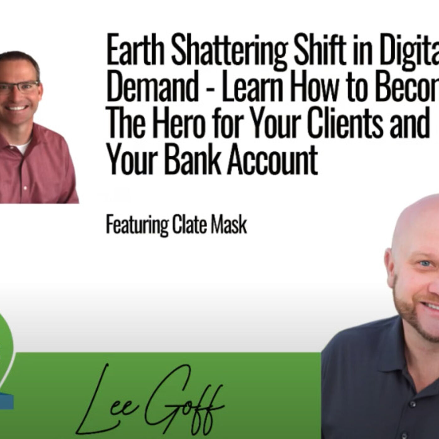 Clate Mask – Earth Shattering Shift in Digital Demand – Learn How to Become The Hero for Your Clients and Your Bank Account - Agency Success GPS Podcast - Lee Goff - Episode 2