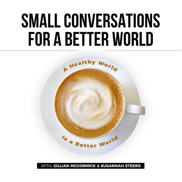 Small Conversations for a Better World Podcast Podcast Artwork Image