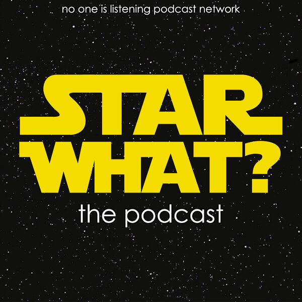 STAR WHAT? the podcast Podcast Artwork Image