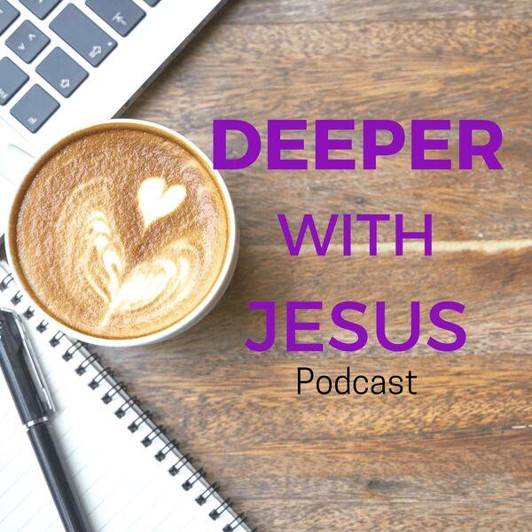Deeper With Jesus Podcast Podcast Artwork Image