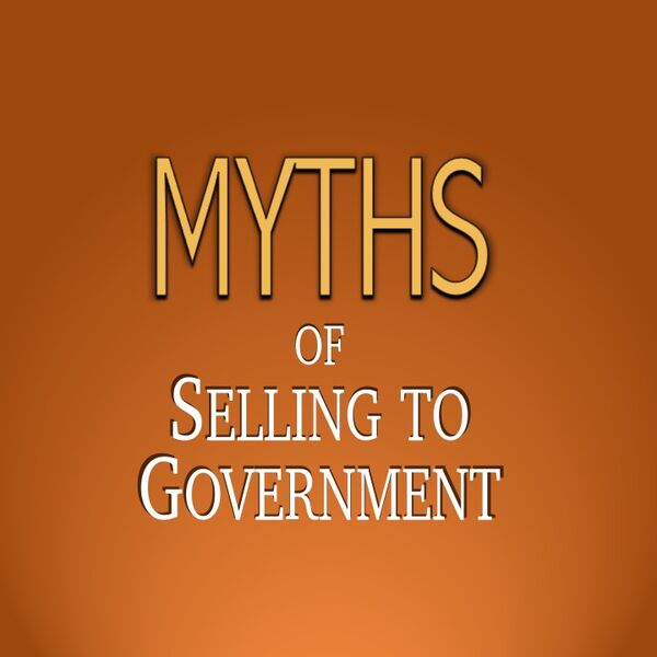 Myths of Selling to Government Podcast Artwork Image