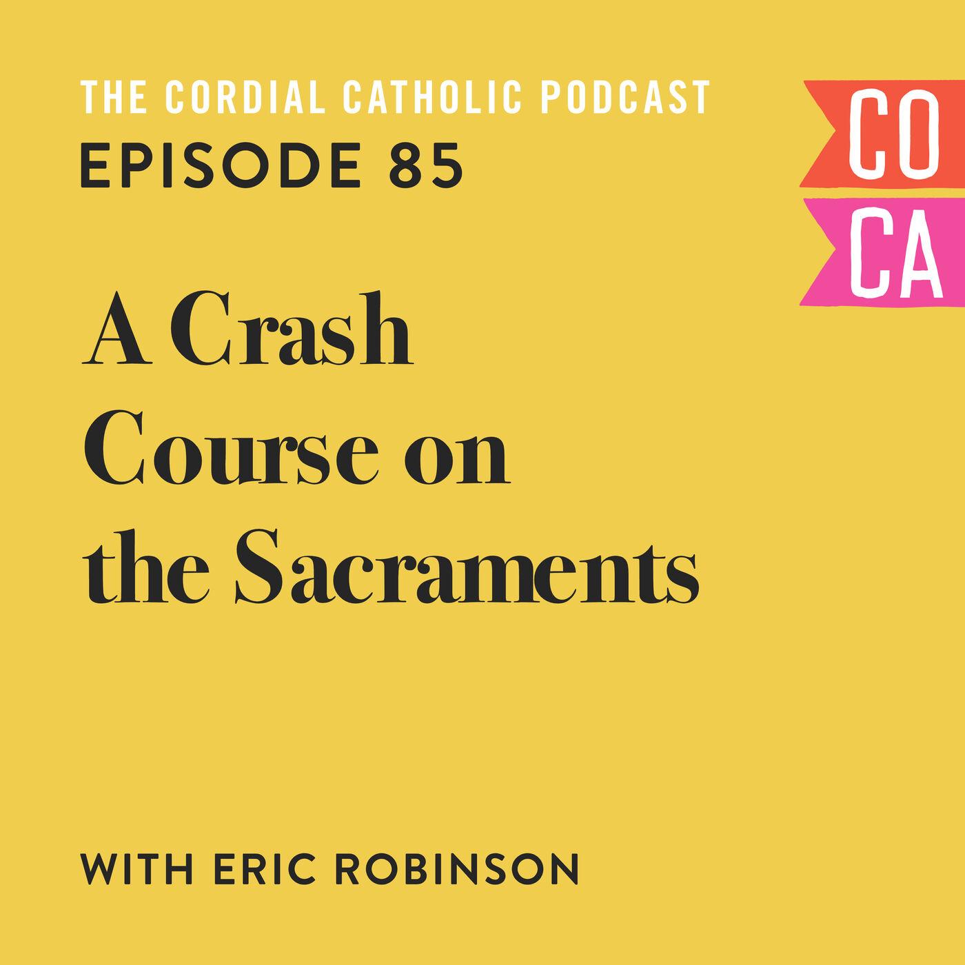085: A Crash Course on the Sacraments (w/ Eric Robinson)