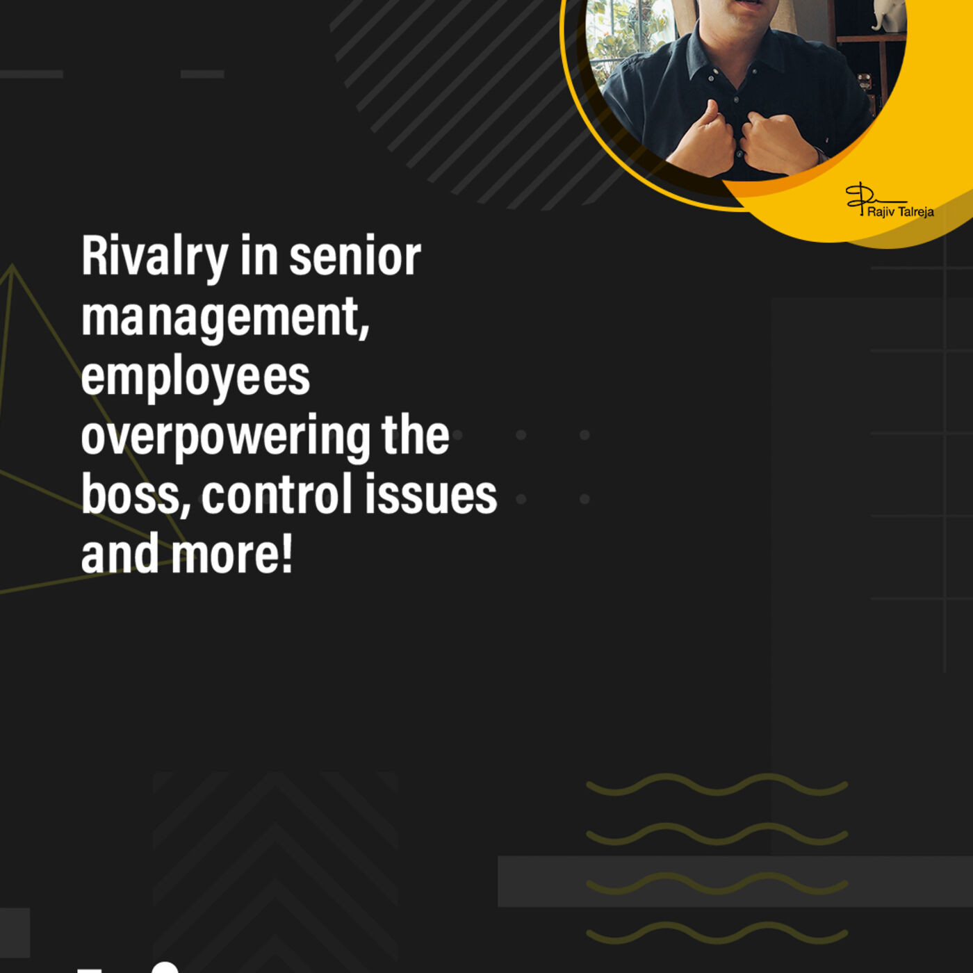Rivalry in senior management | employees overpowering the boss | control issues and more | #Get Real with Rajiv- Episode 51