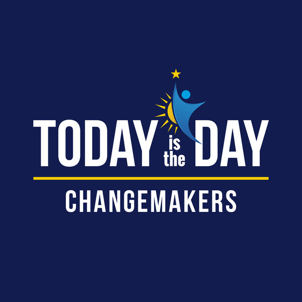 Today is the Day Changemakers Podcast Artwork Image