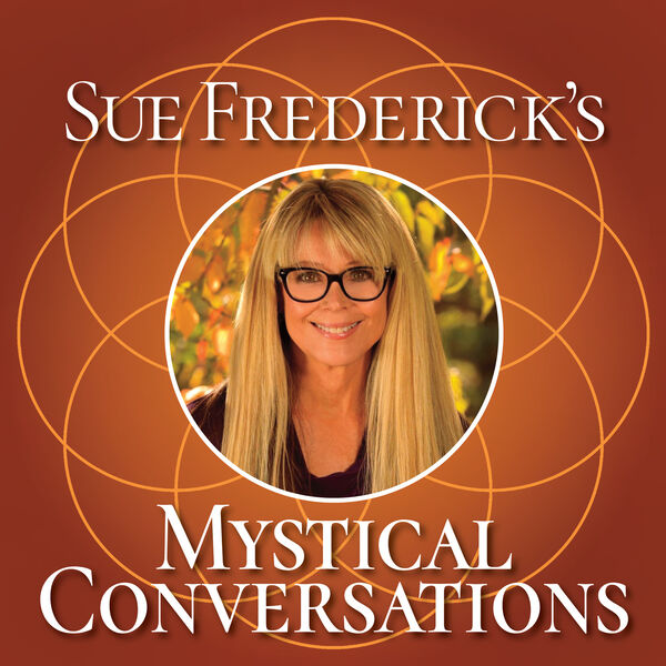 Sue Frederick's Mystical Conversations Podcast Artwork Image
