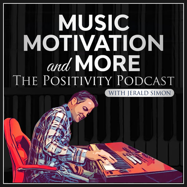 Music, Motivation, and More - The Positivity Podcast with Jerald Simon Podcast Artwork Image