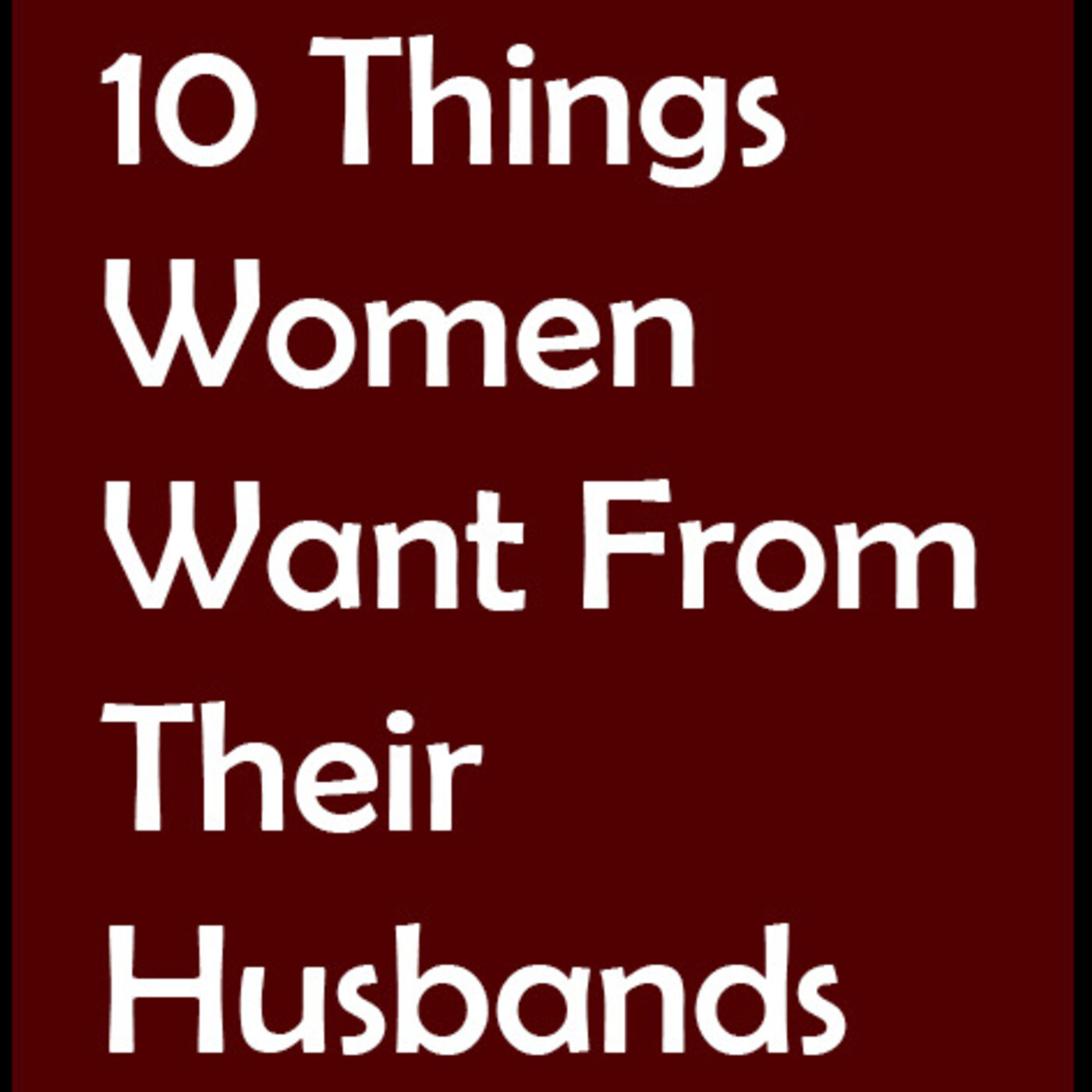 10 Things WIVES Want From Their Husbands