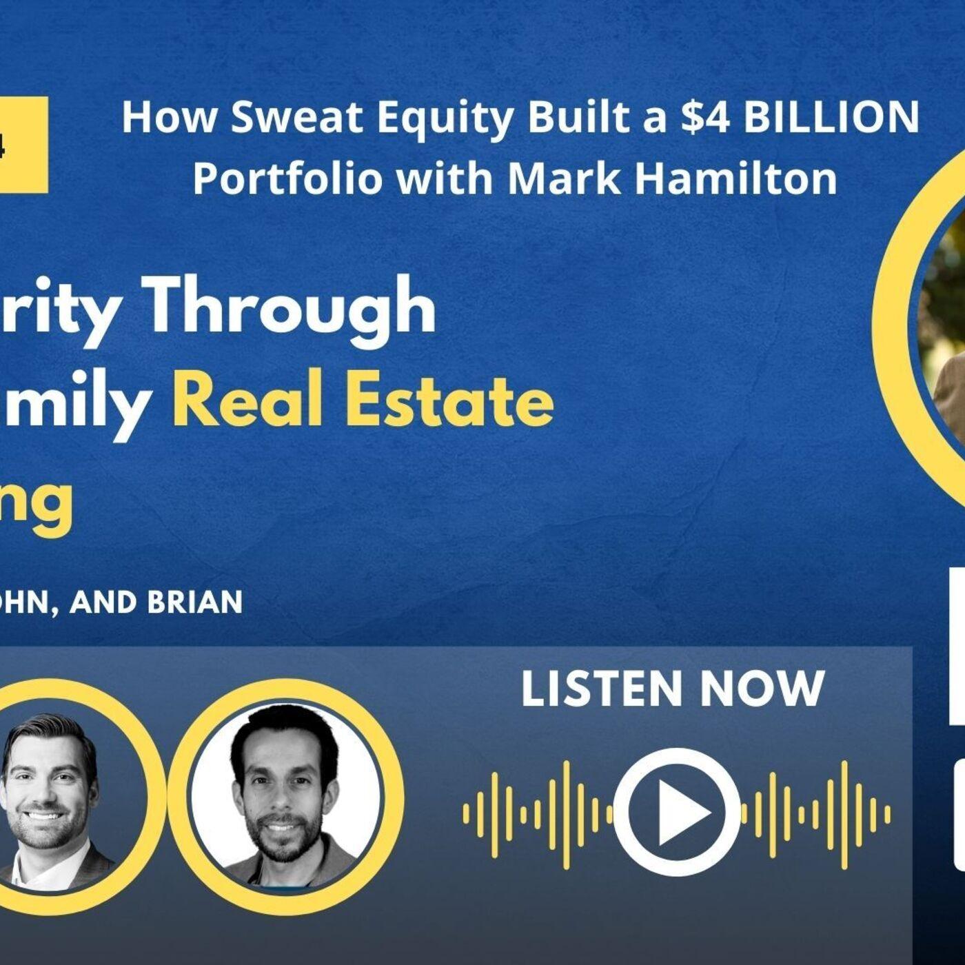 How Sweat Equity Built a $4 BILLION Portfolio with Mark Hamilton
