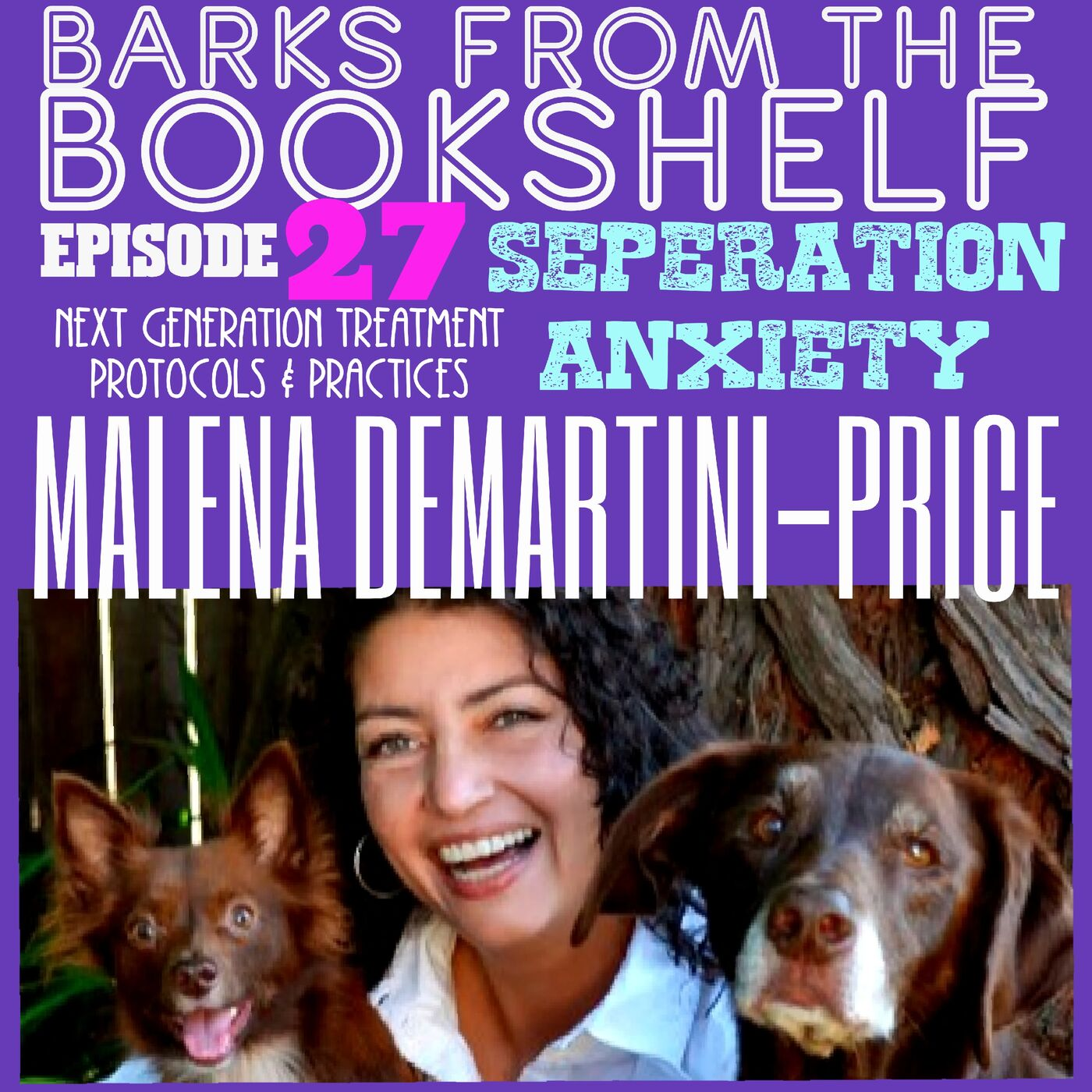#27 Malena DeMartini-Price - Seperation Anxiety: Next Generation Treatment Protocols and Practices