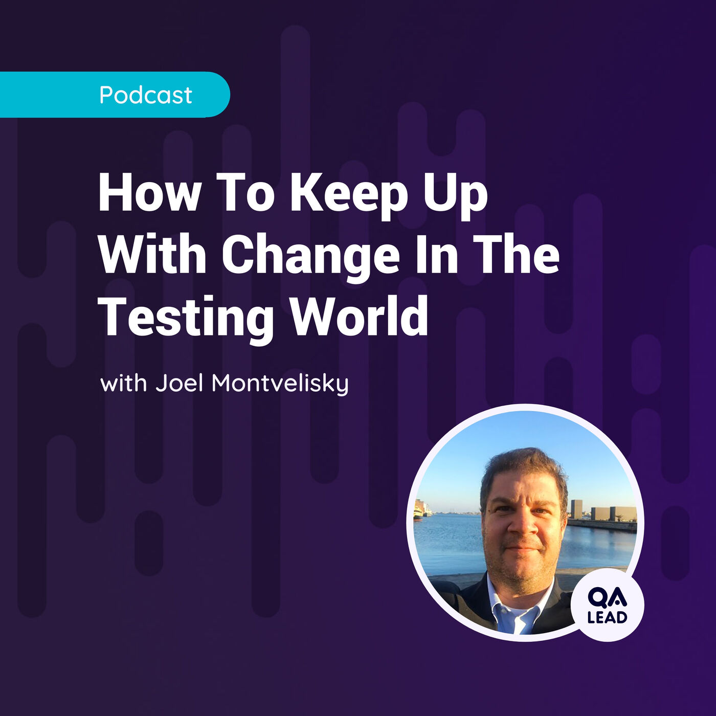 How To Keep Up With Change In The Testing World (with Joel Montvelisky from PractiTest)