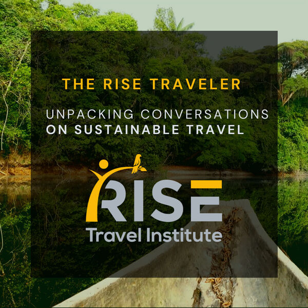 The RISE Traveler: Unpacking Conversations of Sustainable Travel Podcast Artwork Image