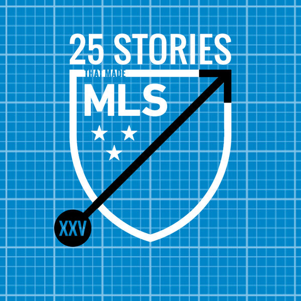 25 Stories That Made MLS Podcast Artwork Image