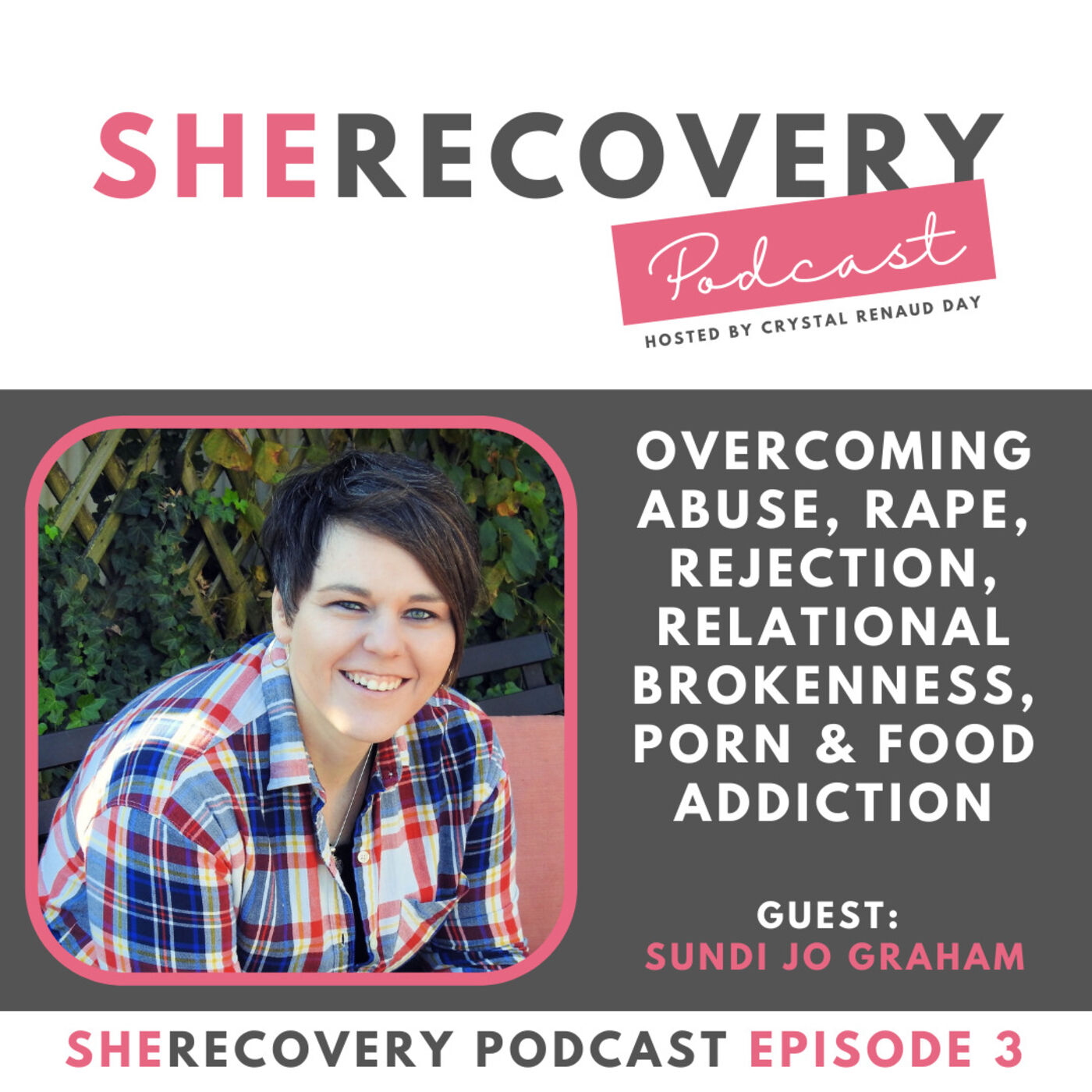 S1 E3: Sundi Jo Graham - Overcoming Abuse, Rape, Rejection, Relational Brokenness, Porn & Food Addiction