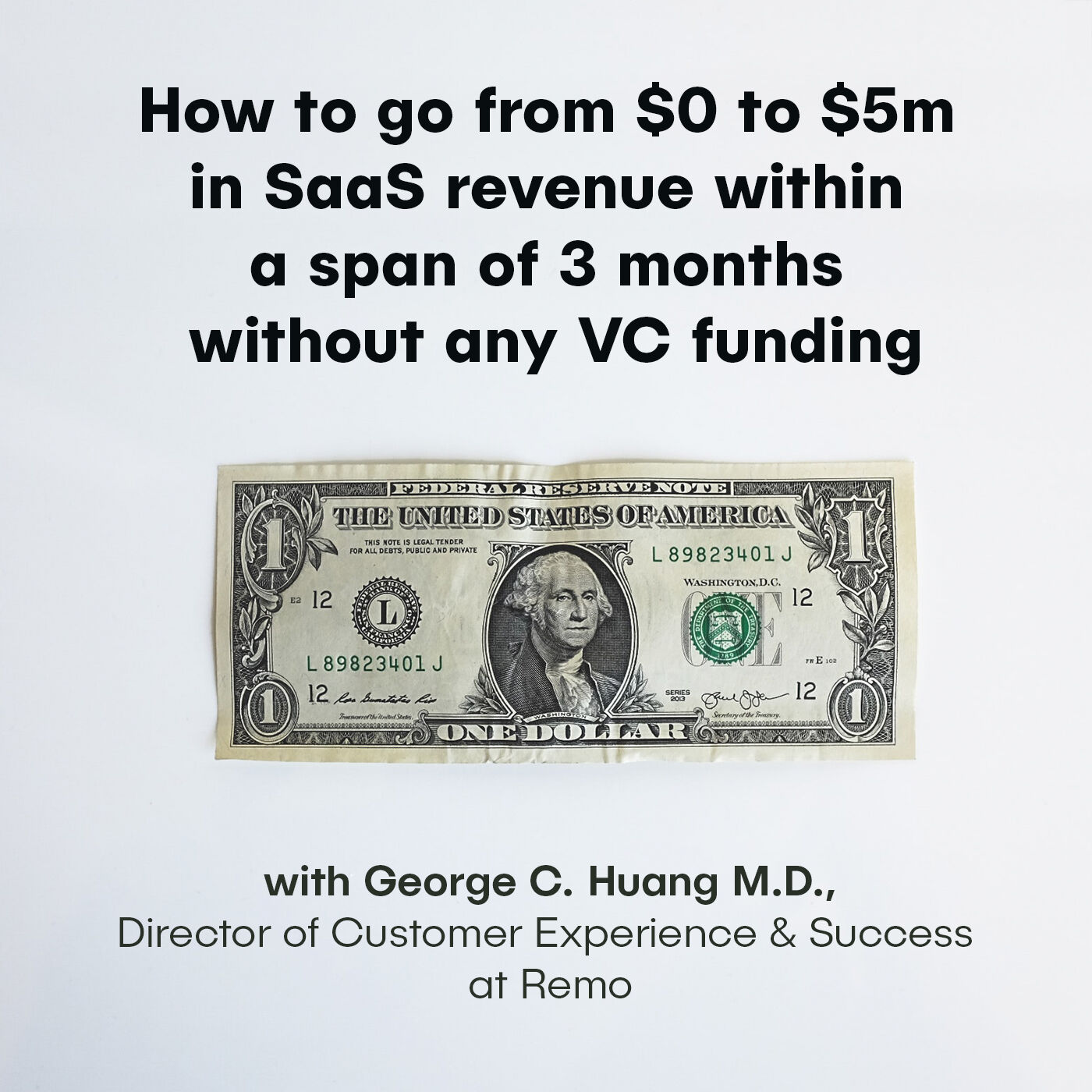 George C. Huang, Director of Customer Experience & Success at Remo - How to go from $0 to $5m in SaaS revenue within a span of 3 months without any VC funding