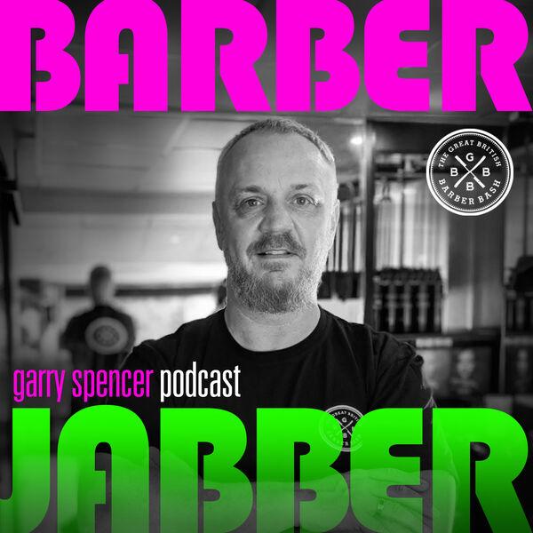 Barber Jabber With Garry Spencer (The Great British Barber Bash) Podcast Artwork Image