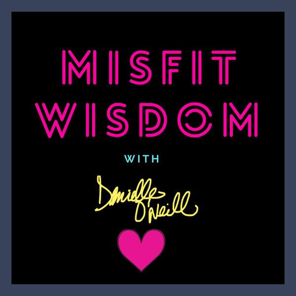 Misfit Wisdom with Danielle O'Neill Podcast Artwork Image