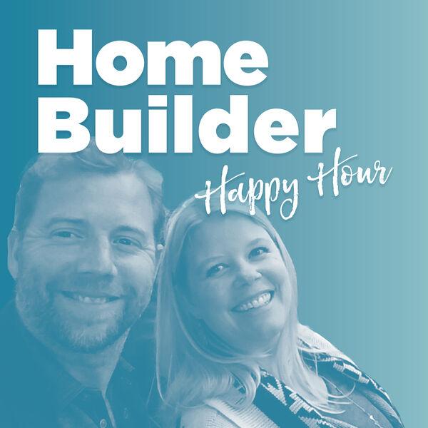 Home Builder Happy Hour Podcast Artwork Image