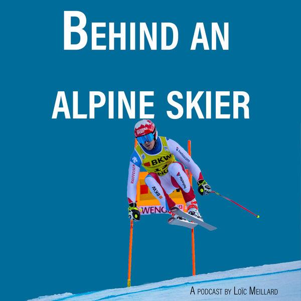 Behind an alpine skier : A podcast by Loïc Meillard Podcast Artwork Image