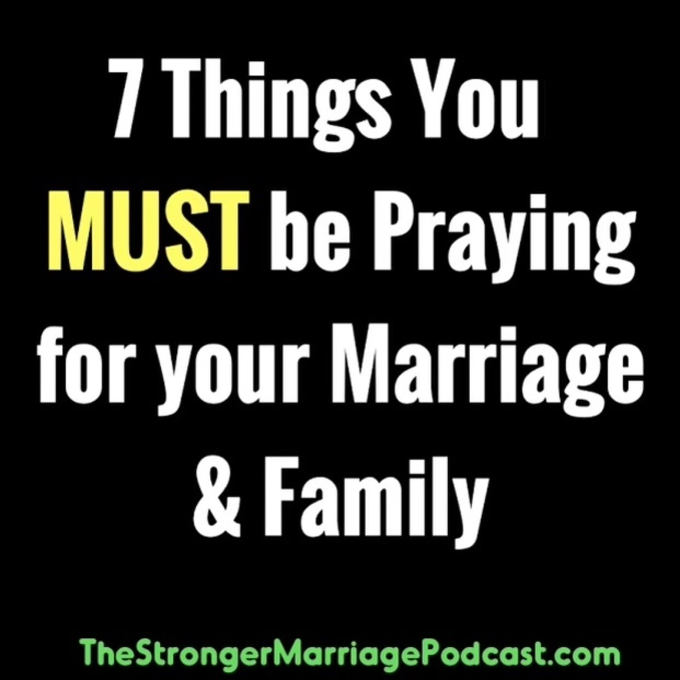 7 Things You MUST Be Praying For Your Marriage & Family