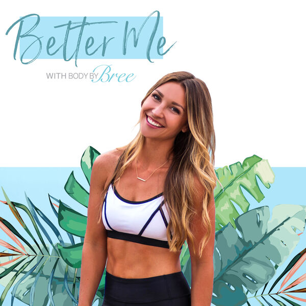 Better Me with BodyByBree  Podcast Artwork Image