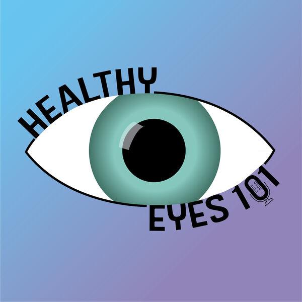 Healthy Eyes 101 Podcast Artwork Image