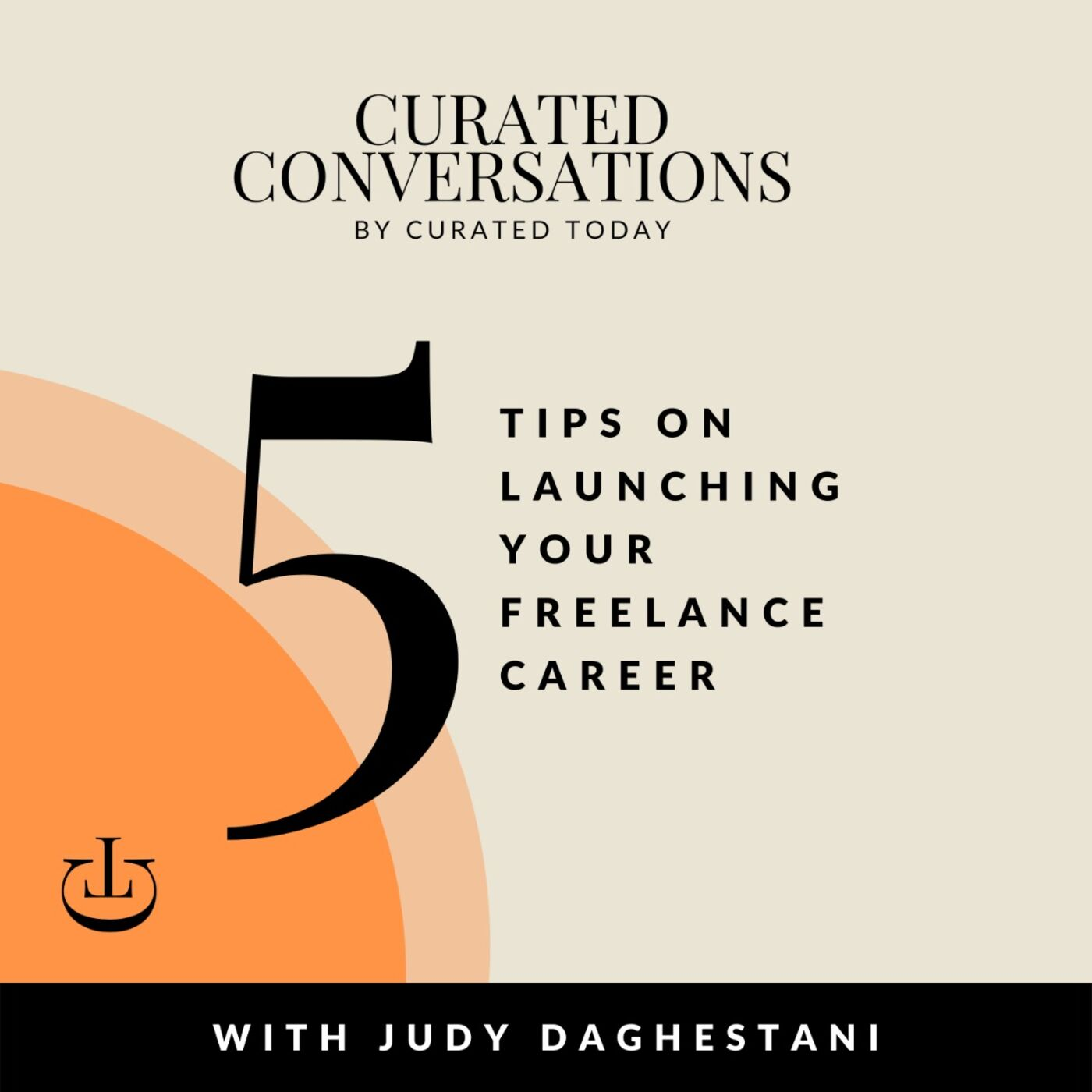 5 Tips On Launching Your Freelance Career - With Judy Daghestani, Founder of Curated Today