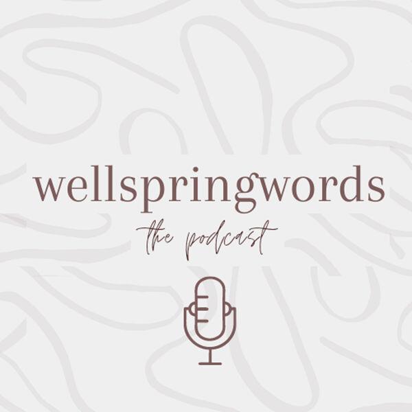 Wellspringwords: The Podcast  Podcast Artwork Image