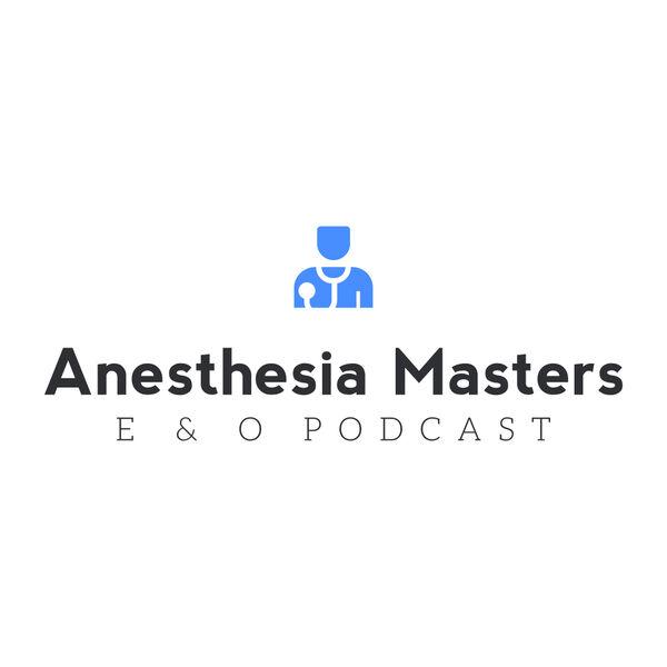 Anesthesia Masters E & O Podcast Podcast Artwork Image
