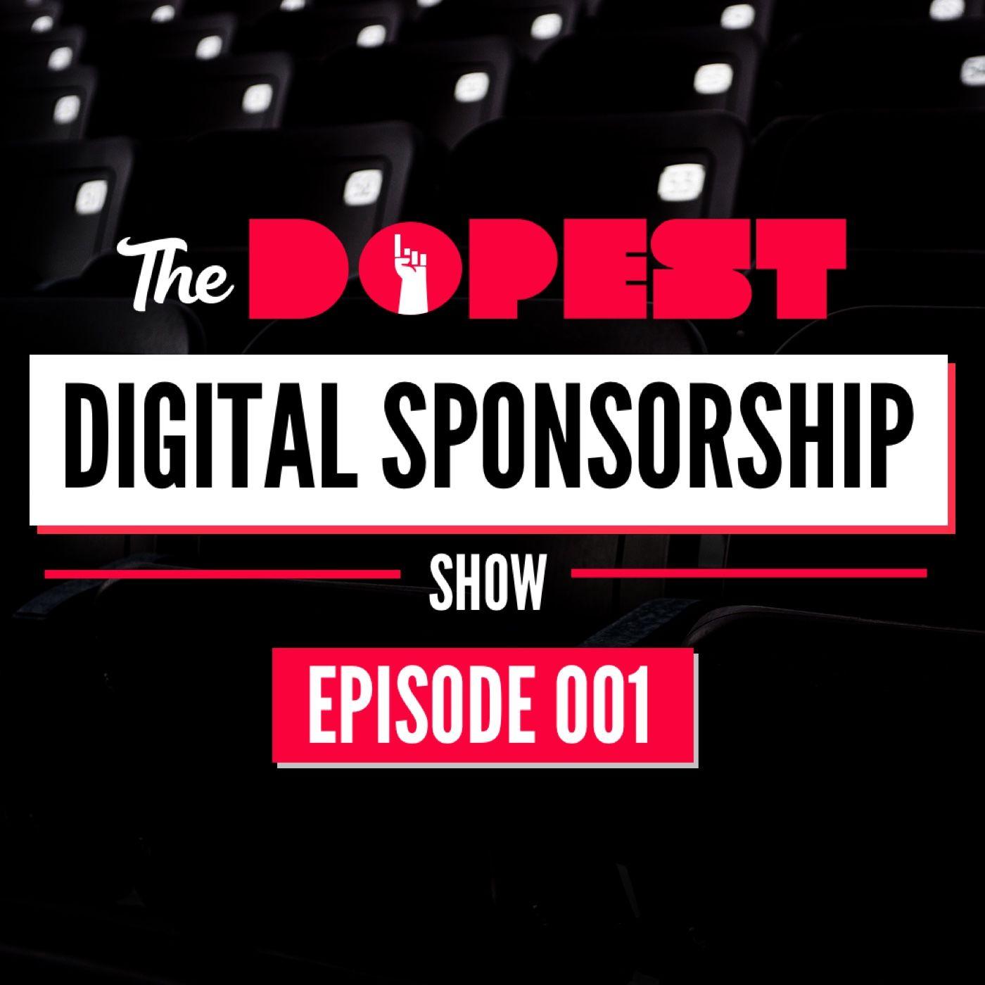The Dopest Digital Sponsorship Show - EP 001