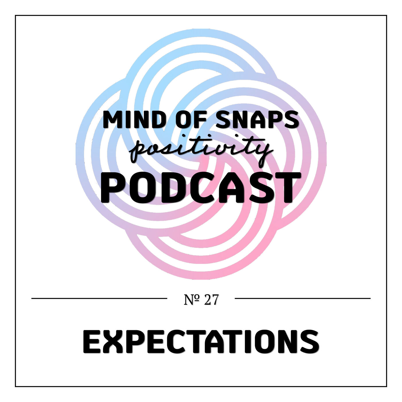 """Mind of Snaps - Positivity Podcast   Ep. 27 - """"Expectations"""""""