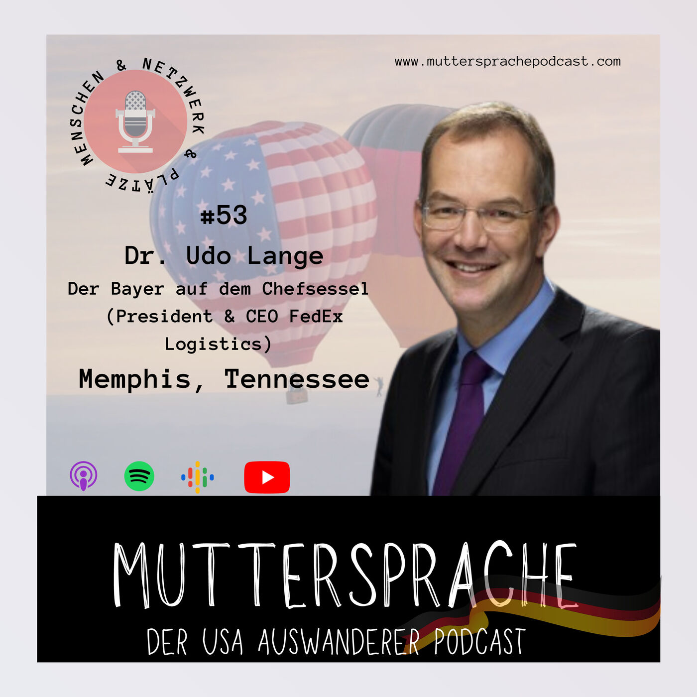 Folge 53: Der Bayer auf dem Chefsessel - DR. UDO Lange, President & CEO FedEx Logistics, Memphis Tennessee