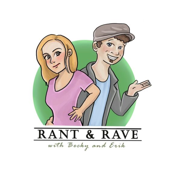 Rant and Rave With Becky and Erik Podcast Artwork Image