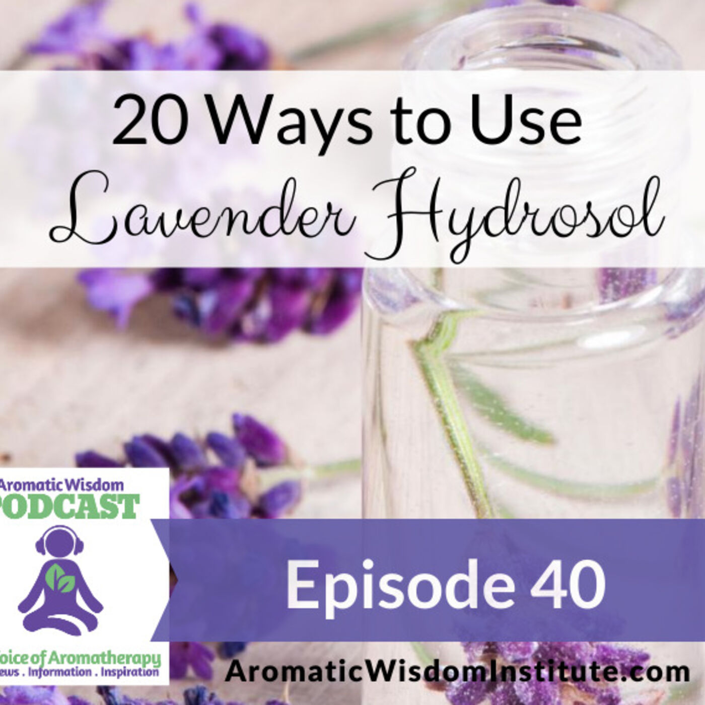 AWP 040: 20 Ways to Use Lavender Hydrosol