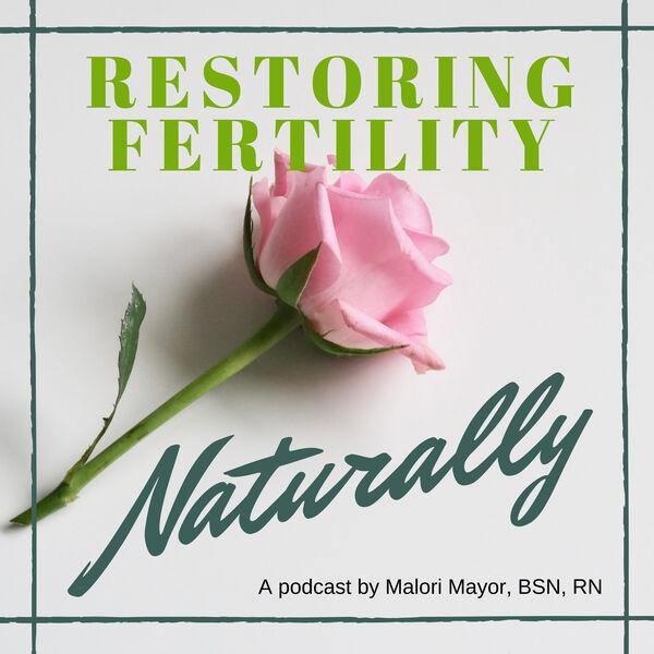 Restoring Fertility Naturally Podcast Artwork Image