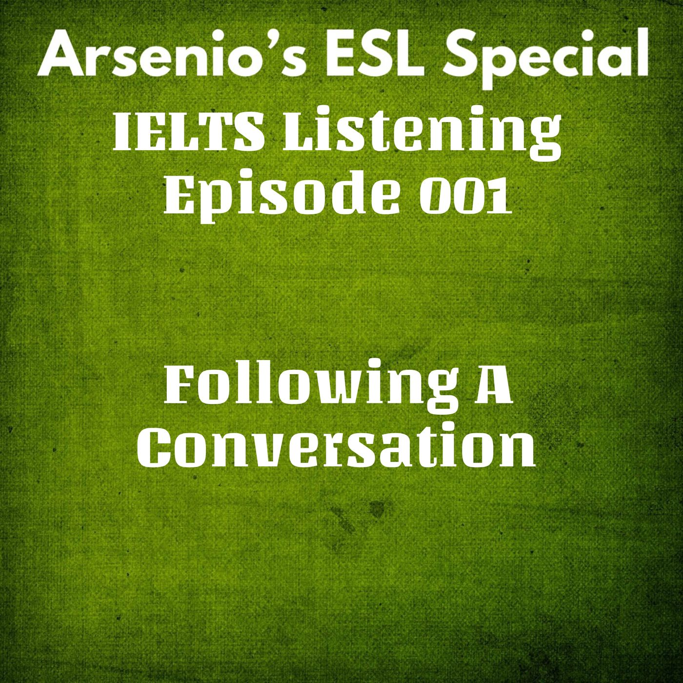 Arsenio's ESL Podcast: IELTS Listening - Episode 001 - Following a Conversation