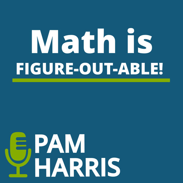 Math is Figure-Out-Able with Pam Harris Podcast Artwork Image