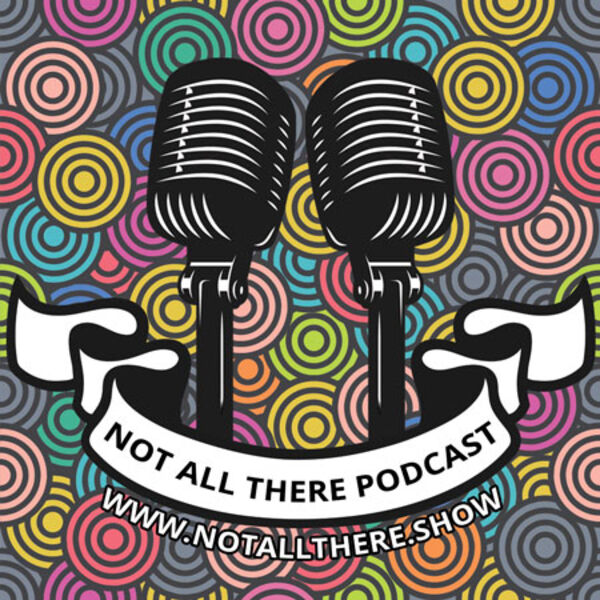 Not All There Podcast Podcast Artwork Image