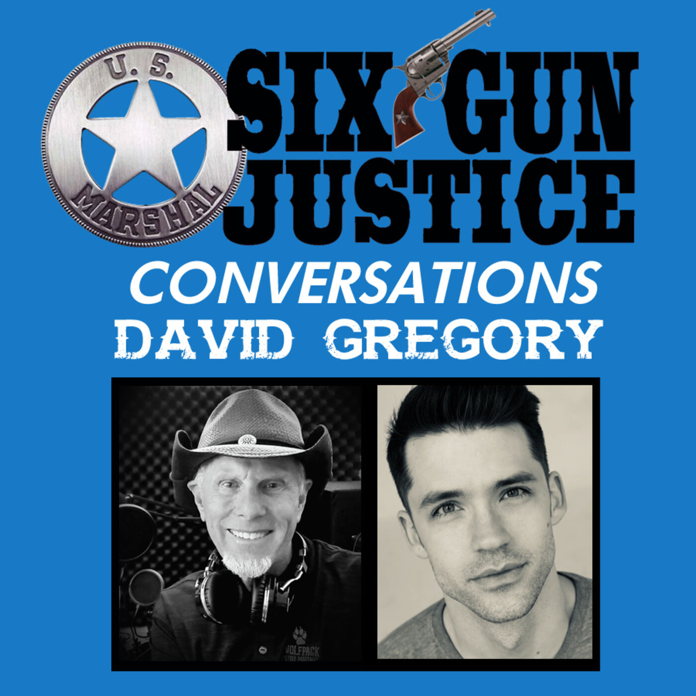 SIX-GUN JUSTICE CONVERSATIONS—DAVID GREGORY
