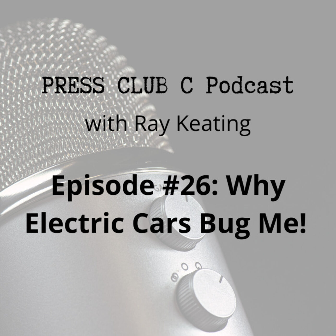 Episode #26: Why Electric Cars Bug Me!