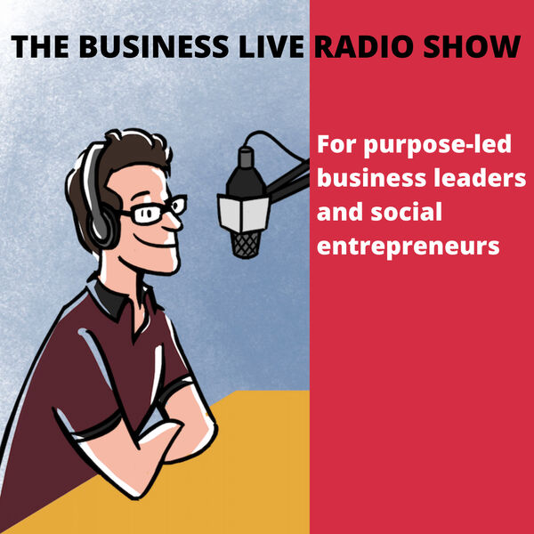 Business Live: for curious entrepreneurs and social entrepreneurs Podcast Artwork Image