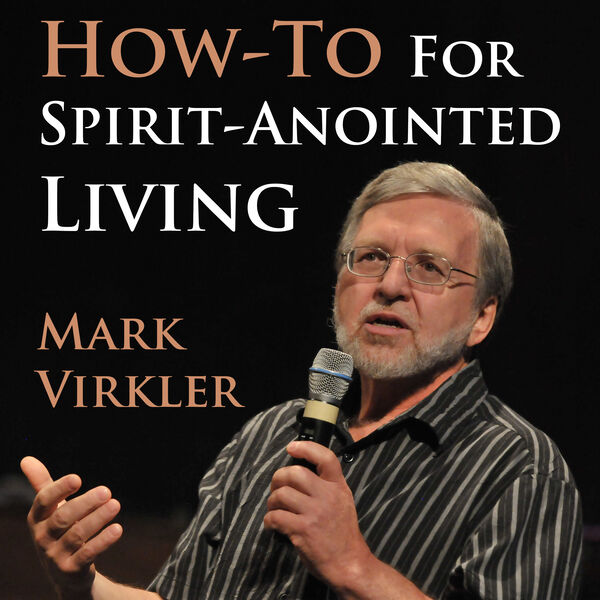 Mark's Virkler's How-To for Spirit-Anointed Living Podcast Podcast Artwork Image