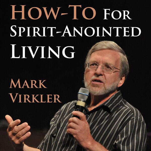 Mark's Virkler's How-To for Spirit-Anointed Living Podcast Podcast Artwork Image