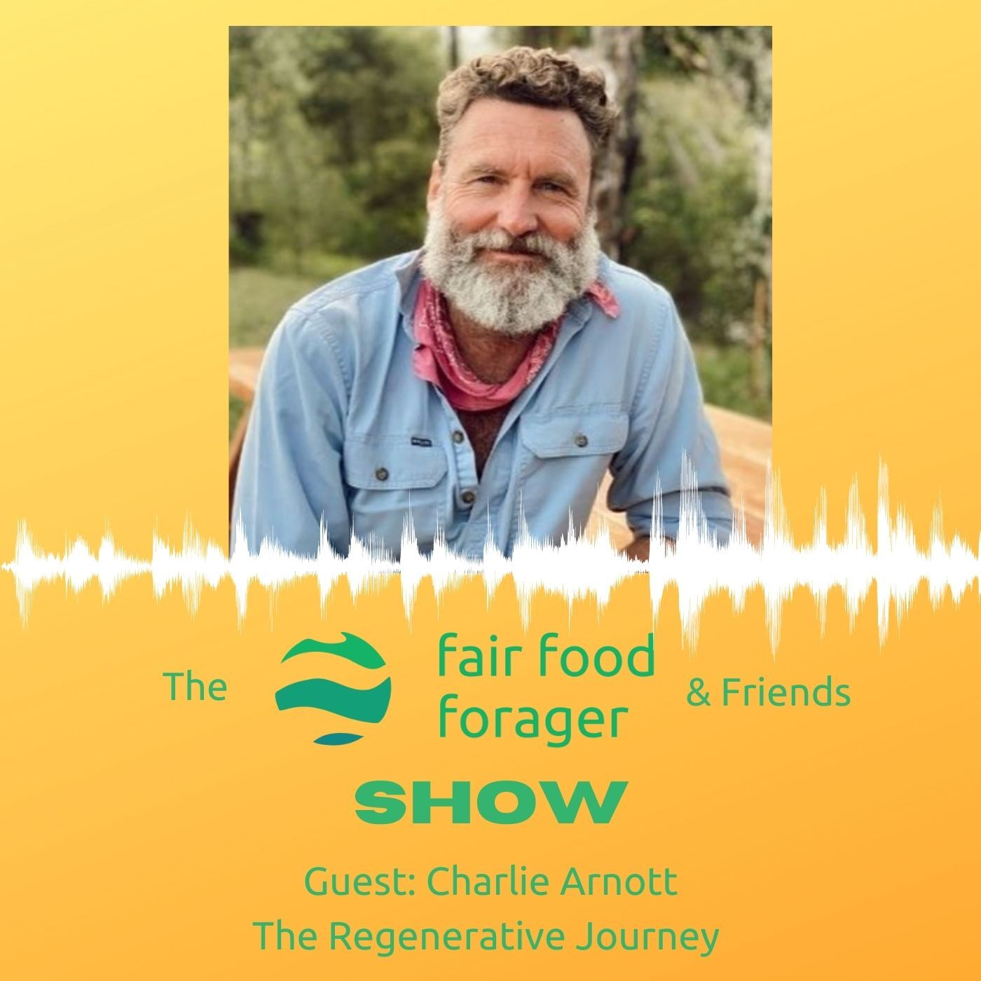 #27 Charlie Arnott - The Journey to regenerative farming & why that matters to us all.