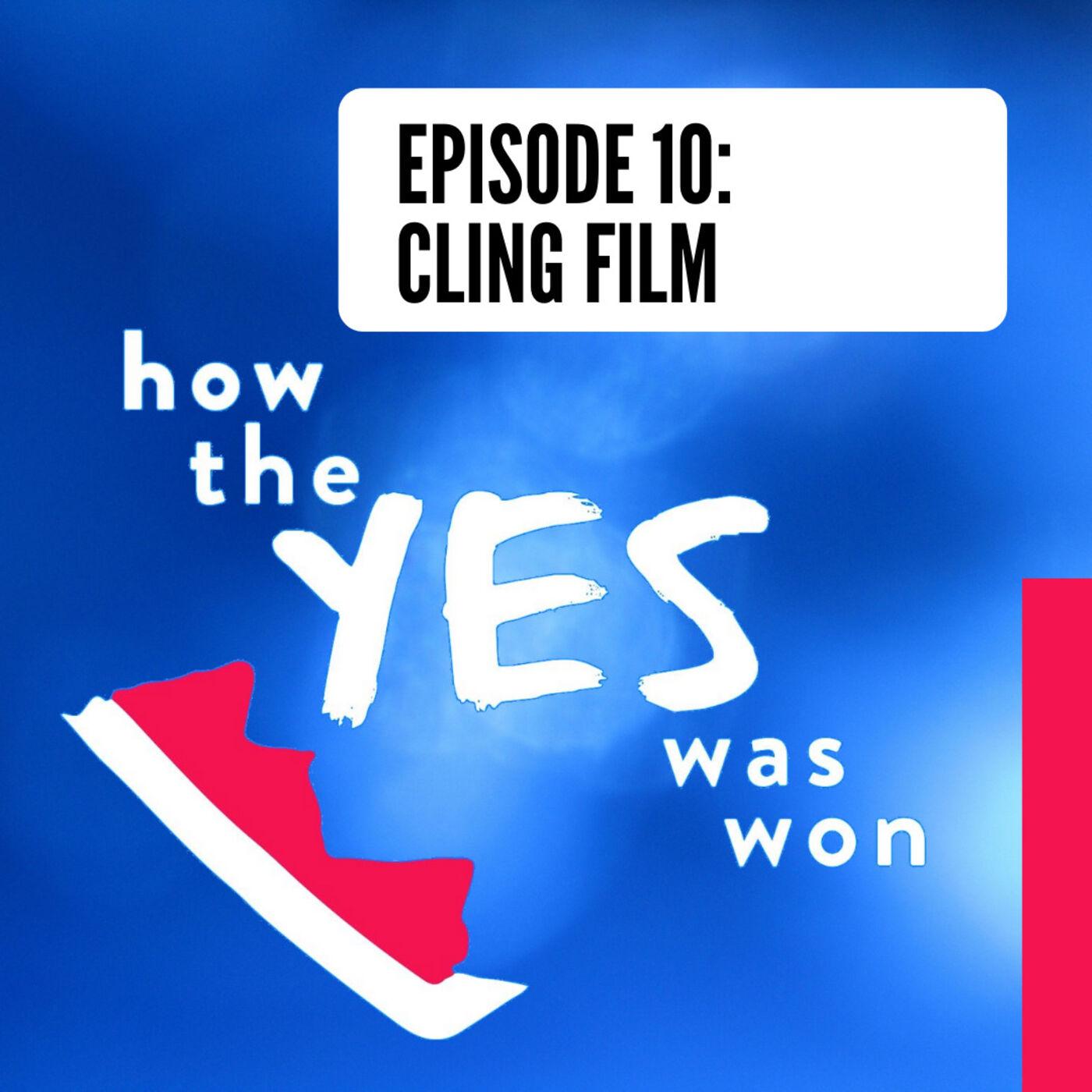 Episode 10: Cling Film