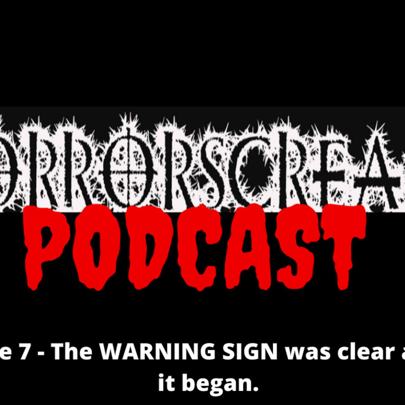 HORRORSCREAMS PODCAST: Episode 7 - The WARNING SIGN was clear and then it began.