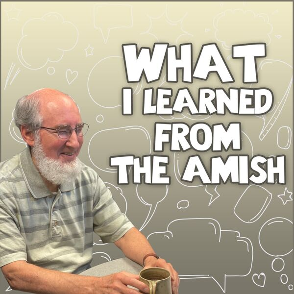 What I Learned From The Amish: With Donald Kraybill  Podcast Artwork Image