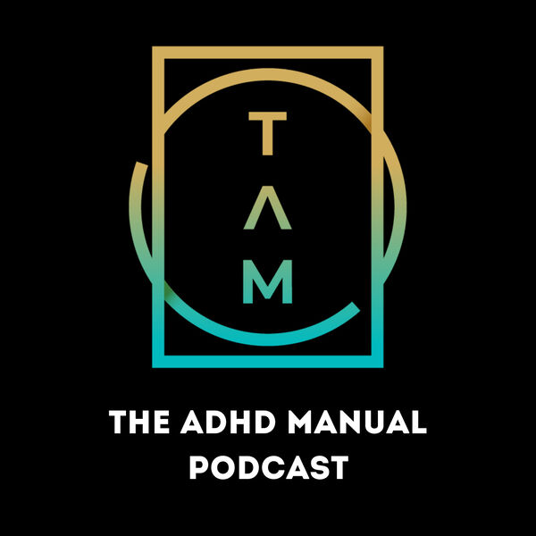 The ADHD Manual Podcast Podcast Artwork Image
