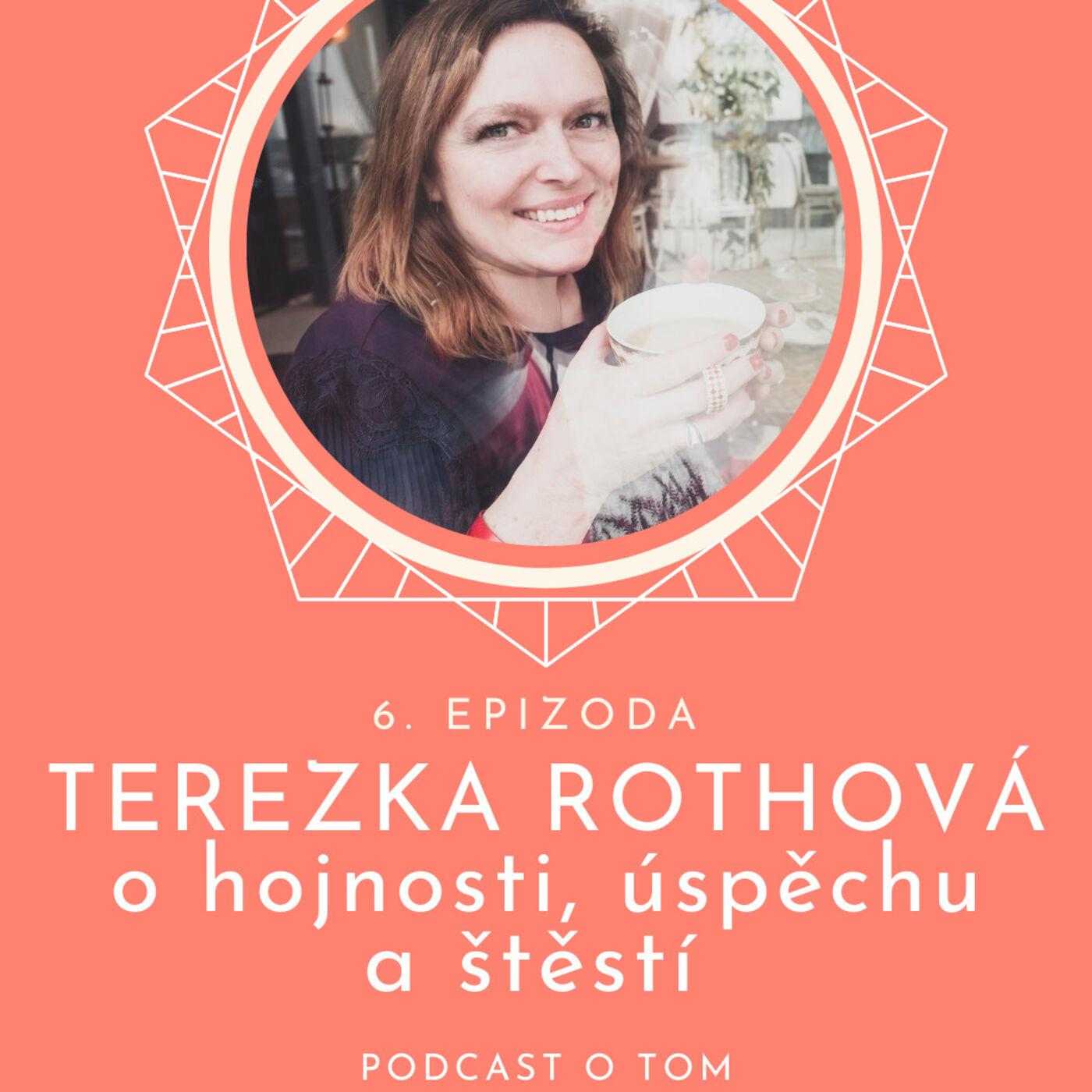 6. epizoda - O hojnosti, úspěchu a štěstí / rozhovor Terezka Rothová