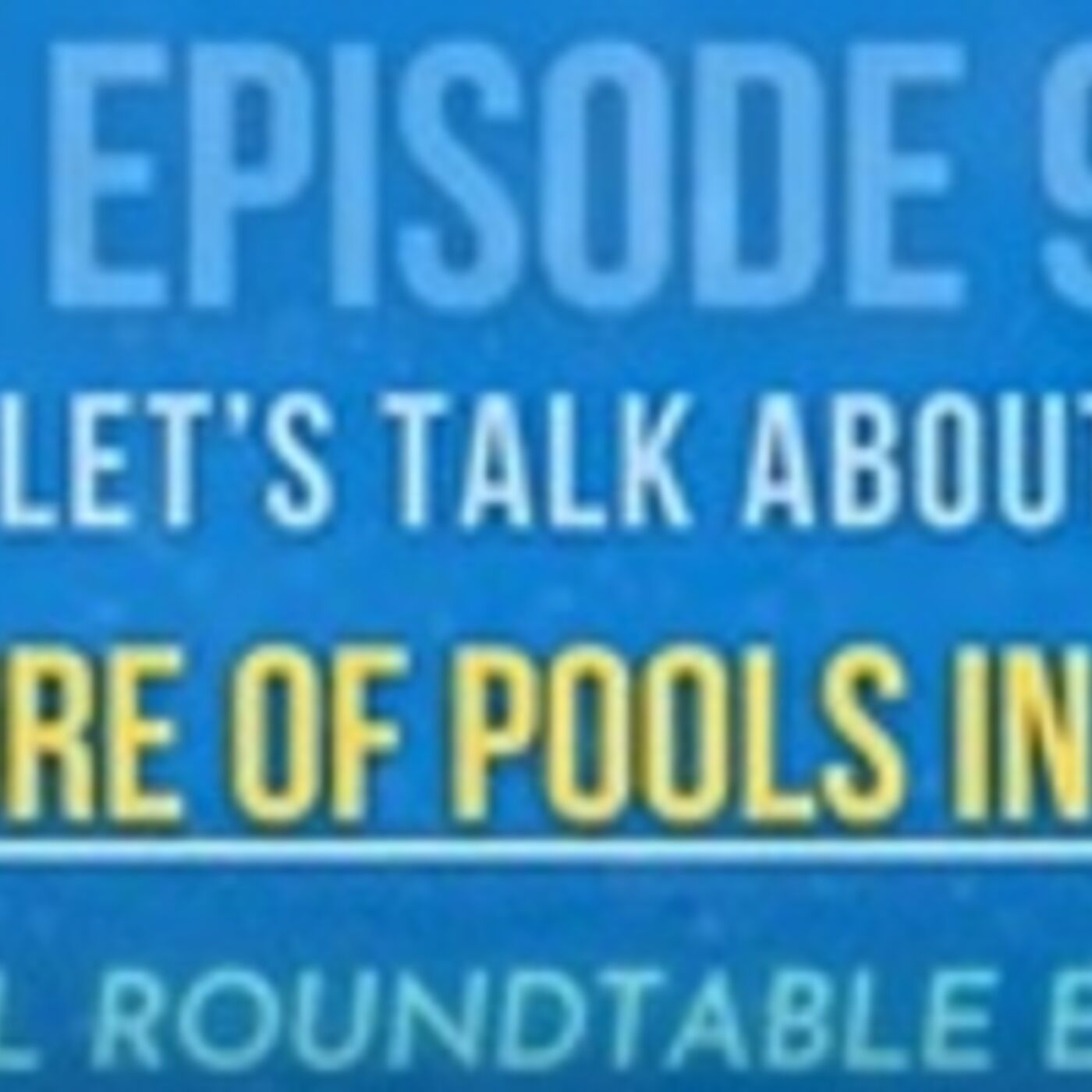 Let's Talk About Future of Pools in 2021: Special Roundtable Episode